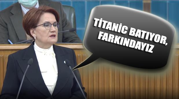 Meral Akşener: Titanic batıyor, farkındayız
