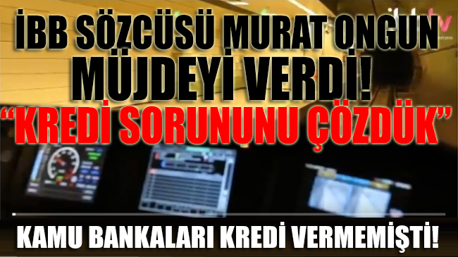 Müjdeyi İBB Sözcüsü Murat Ongun verdi: Kredi sorununu çözdük!