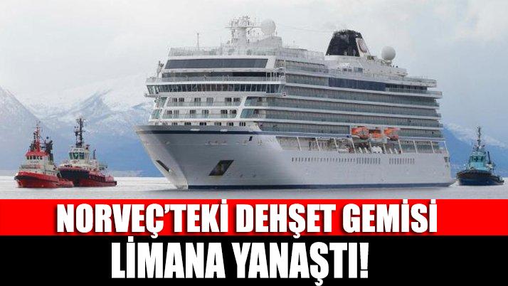Norveç'teki dehşet gemisi limana yanaştı!