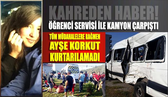 Öğrenci servisi ile kamyon çarpıştı: Tüm müdahalelere rağmen Ayşe Korkut kurtarılamadı…