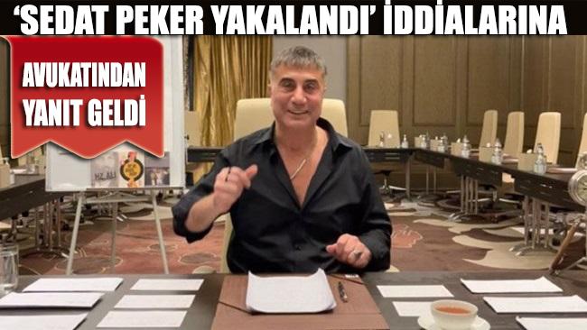 Yakalandı iddiaları sonrası Sedat Peker'in avukatından açıklama geldi