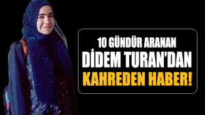 10 gündür kayıp olan Didem Turan'dan acı haber geldi