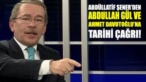 Abdüllatif Şener'den Abdullah Gül ve Ahmet Davutoğlu'na tarihi çağrı