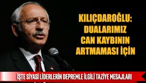 Kemal Kılıçdaroğlu: Dualarımız can kaybının artmaması için…