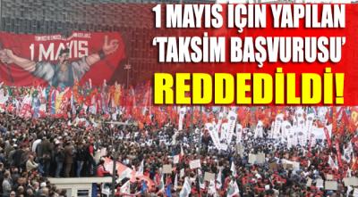 1 Mayıs için yapılan 'Taksim Meydanı' başvurusu reddedildi