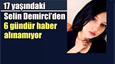 17 Yaşındaki Selin Demirci'den 6 gündür haber alınamıyor!