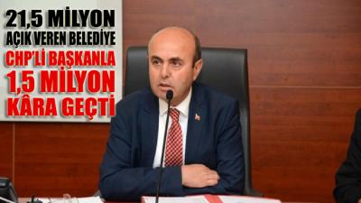 21.5 milyon açık veren belediye, CHP'li başkanla 1,5 milyon kâra geçti