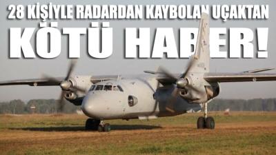 28 kişiyle radardan kaybolan uçaktan kötü haber: Kurtulan yok