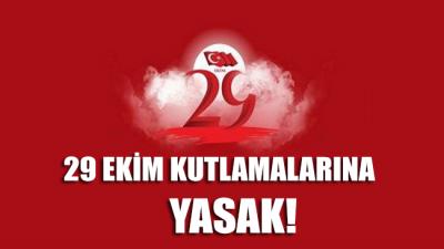 29 Ekim kutlamalarına da yasak getirildi!