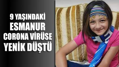 9 yaşındaki Esmanur, corona virüse yenik düştü