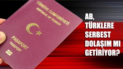 AB, Türklere serbest dolaşım mı getiriyor?