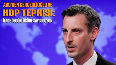 ABD'den Gergerlioğlu ve HDP tepkisi: İfade özgürlüğüne saygı duyun