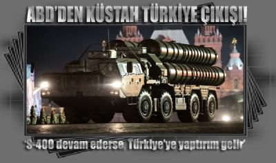 ABD'den Türkiye'ye yönelik küstah açıklama: S-400 devam ederse, Türkiye'ye yaptırım gelir