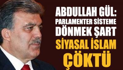Abdullah Gül'den çarpıcı açıklamalar: Parlamenter sisteme dönmek şart, 'Siyasal İslam' çöktü