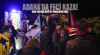 Adana'da feci kaza! Çok sayıda ölü ve yaralı var