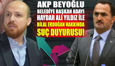AKP Beyoğlu adayı ve Bilal Erdoğan hakkında suç duyurusu!