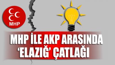 AKP-MHP arasında 'Elazığ' krizi!