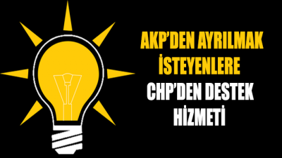 AKP'den ayrılmak isteyenlere CHP'den hizmet