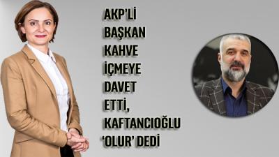 AKP'li başkan kahve içmeye davet etti, Kaftancıoğlu 'olur' dedi