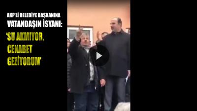 AKP'li Belediye Başkanına vatandaş isyanı: Su akmıyor, cenabet geziyorum