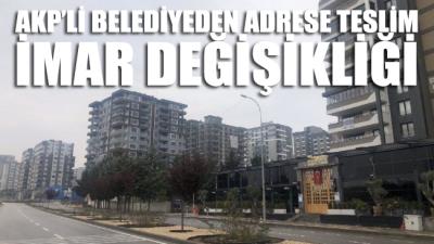 AKP'li belediyeden adrese teslim imar değişikliği