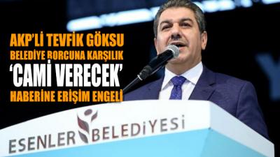 'AKP'li Tevfik Göksu belediye borcuna karşılık cami verecek' haberine erişim engeli