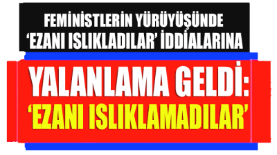 AKP'ye yakın gazetecilerden 'feminist yürüyüşü' açıklaması: Ezanı ıslıklamadılar
