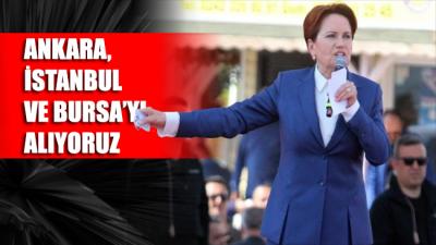 Akşener: İstanbul, Ankara ve Bursa'yı alıyoruz