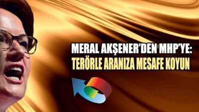 Akşener'den MHP'ye açık çağrı: Terörle aranıza mesafe koyun