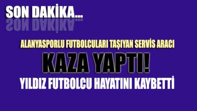 Alanyasporlu futbolcuları taşıyan minibüs devrildi! Josef Sural hayatını kaybetti…