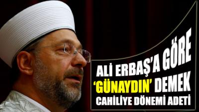 """Ali Erbaş'a göre """"Günaydın"""" demek cahiliye dönemi adeti"""