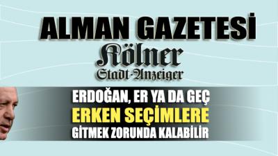 Alman gazetesi Kölner Stadt-Anzeiger diyor ki: Er ya da geç erken seçim