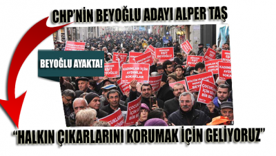 Alper Taş: 'Halkın çıkarlarını korumak için geliyoruz'