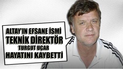 Altay'ın efsane ismi teknik direktör Turgut Uçar hayatını kaybetti