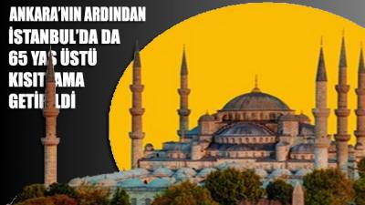 Ankara'nın ardından İstanbul'da da 65 yaş ve üstü yurttaşlara sokağa çıkma kısıtlaması getirildi