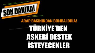 Arap medyasından bomba iddia: Türkiye'den resmen asker isteyecekler