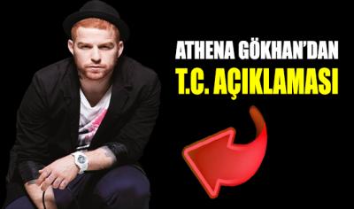 Athena Gökhan'dan T.C. açıklaması!