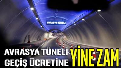 Avrasya Tüneli geçiş ücretine yine zam geliyor!