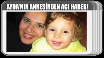 Ayda'nın annesinden acı haber: Cansız bedenine ulaşıldı