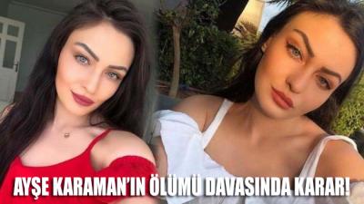 Ayşe Karaman'ın ölümü davasında karar!