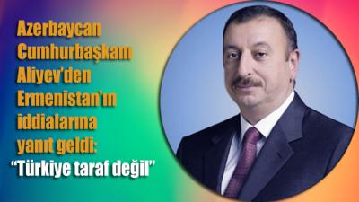 Azerbaycan Cumhurbaşkanı Aliyev: Türkiye çatışmada taraf değil!