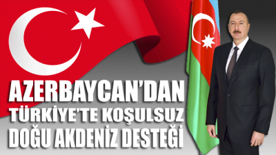Azerbaycan'dan Türkiye'ye Doğu Akdeniz desteği!