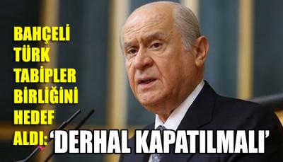 Bahçeli Türk Tabipler Birliği'ni hedef aldı: Derhal kapatılmalı