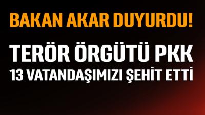 Bakan Akar duyurdu: Terör örgütü PKK 13 vatandaşımızı şehit etti