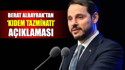 Bakan Albayrak'tan 'Kıdem Tazminatı' açıklaması