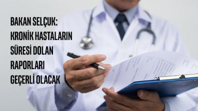 Bakan Selçuk: Kronik hastaların süresi dolan raporları geçerli olacak