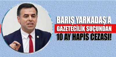 Barış Yarkadaş'a gazetecilik suçundan 10 ay hapis cezası