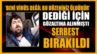 'Beni senin düzenin öldürür' diyen TIR şoförü serbest bırakıldı