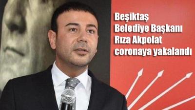 Beşiktaş Belediye Başkanı Rıza Akpolat coronaya yakalandı