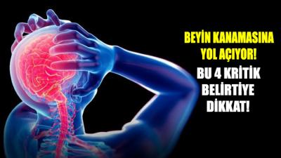 Beyin kanamasına yol açıyor: Bu 4 kritik belirtiye dikkat!